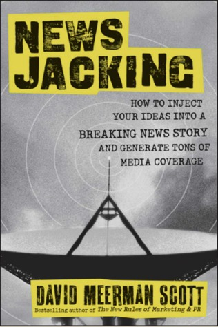 Newsjacking: How to Inject your Ideas into a Breaking News Story and Generate Tons of Media Coverage (2000)