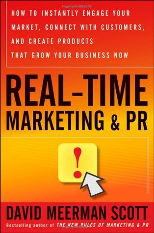 Real-Time Marketing & PR: How to Instantly Engage Your Market, Connect with Customers, and Create Products That Grow Your Business Now (2010)