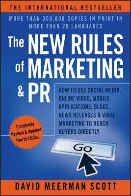The New Rules of Marketing & PR: How to Use Social Media, Online Video, Mobile Applications, Blogs, News Releases, & Viral Marketing to Reach Buyers Directly (2013)