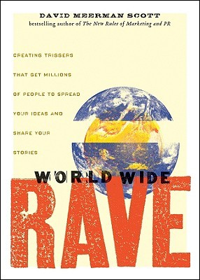 World Wide Rave: Creating Triggers That Get Millions of People to Spread Your Ideas and Share Your Stories (2009)
