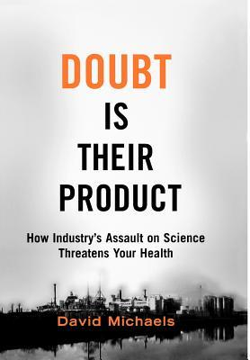 Doubt Is Their Product: How Industry's Assault on Science Threatens Your Health (2008)