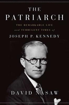 The Patriarch: The Remarkable Life and Turbulent Times of Joseph P. Kennedy (2012)
