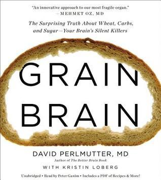 Grain Brain: The Surprising Truth about Wheat, Carbs,  and Sugar--Your Brain's Silent Killers (2013)