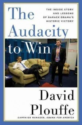 The Audacity to Win: The Inside Story and Lessons of Barack Obama's Historic Victory (2009)