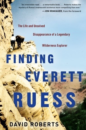 Finding Everett Ruess: The Life and Unsolved Disappearance of a Legendary Wilderness Explorer (2011)