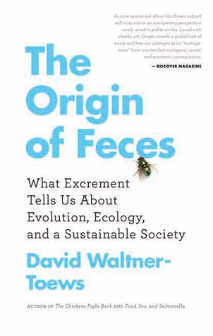 The Origin of Feces: What Excrement Tells Us about Evolution, Ecology, and a Sustainable Society (2013)