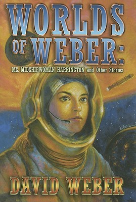 Worlds of Weber: Ms. Midshipwoman Harrington and Other Stories (2008)