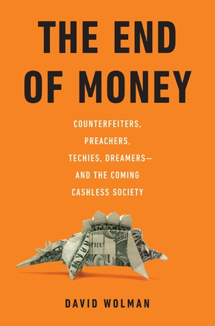 The End of Money: Counterfeiters, Preachers, Techies, Dreamers--and the Coming Cashless Society (2012)