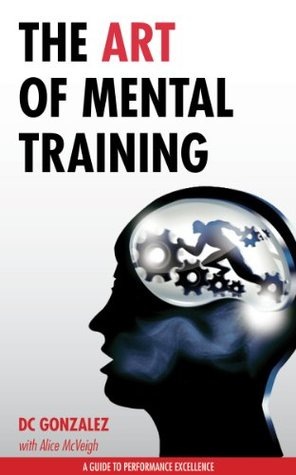 The Art of Mental Training - A Guide to Performance Excellence (2013)