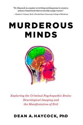 Murderous Minds: Exploring the Criminal Psychopathic Brain: Neurological Imaging and the Manifestation of Evil (2014)