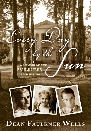 Every Day by the Sun: A Memoir of the Faulkners of Mississippi (2011)
