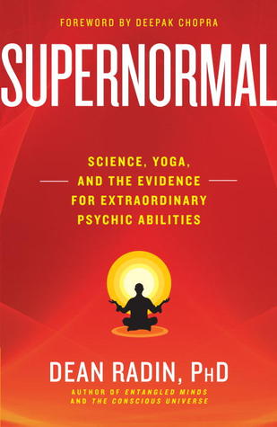 Supernormal: Science, Yoga, and the Evidence for Extraordinary Psychic Abilities (2013)