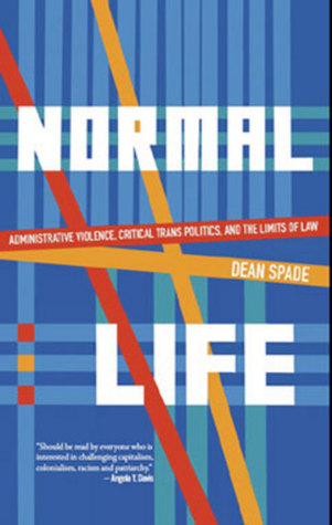 Normal Life: Administrative Violence, Critical Trans Politics and the Limits of Law (2011)