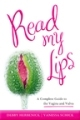 Read My Lips: A Complete Guide to Vaginal and Vulvar Health, Culture, and Pleasure (2011)