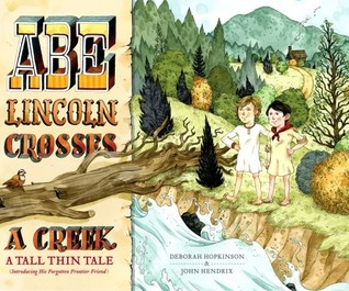 Abe Lincoln Crosses a Creek: A Tall, Thin Tale (Introducing His Forgotten Frontier Friend) (2008)