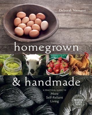 Homegrown and Handmade: A Practical Guide to More Self-Reliant Living (2011)