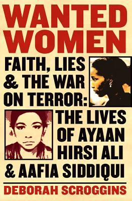 Wanted Women: Faith, Lies, and the War on Terror: The Lives of Ayaan Hirsi Ali and Aafia Siddiqui (2012)