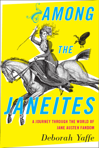 Among the Janeites: A Journey Through the World of Jane Austen Fandom (2013)
