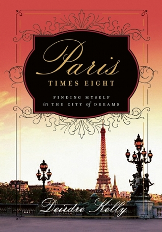 Paris Times Eight: Finding Myself in the City of Dreams (2009)