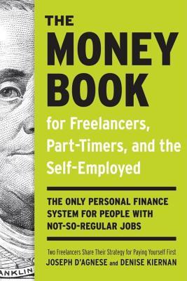 Money Book for Freelancers, Part-Timers, and the Self-Employed: The Only Personal Finance System for People with Not-So-Regular Jobs (2014)