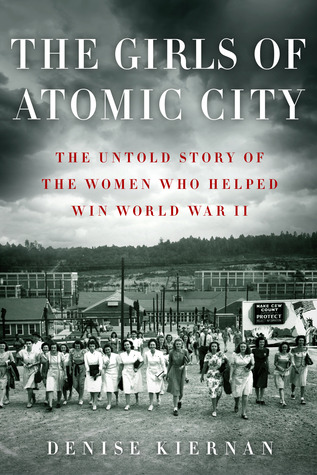 The Girls of Atomic City: The Untold Story of the Women Who Helped Win World War II (2013)
