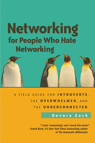 Networking for People Who Hate Networking: A Field Guide for Introverts, the Overwhelmed, and the Underconnected (2010)
