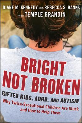 Bright Not Broken: Gifted Kids, ADHD, and Autism (2011)