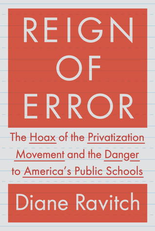 Reign of Error: The Hoax of the Privatization Movement and the Danger to America's Public Schools (2013)