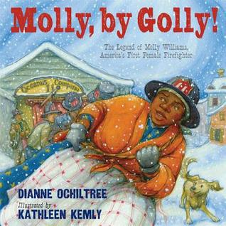 Molly, by Golly!: The Legend of Molly Williams, America's First Female Firefighter (2012)