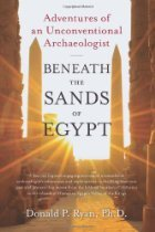 Beneath the Sands of Egypt: Adventures of an Unconventional Archaeologist (2010)