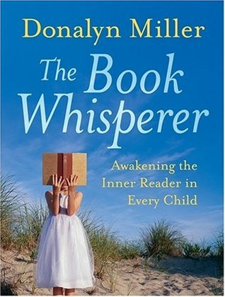 The Book Whisperer: Awakening the Inner Reader in Every Child (2009)