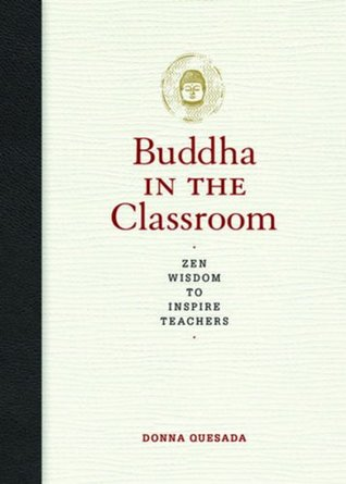 Buddha in the Classroom: Zen Wisdom to Inspire Teachers (2011)