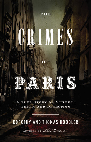 The Crimes of Paris: A True Story of Murder, Theft,  and Detection (2009)