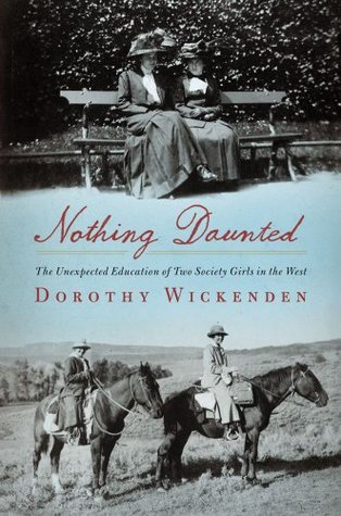Nothing Daunted: The Unexpected Education of Two Society Girls in the West (2011)