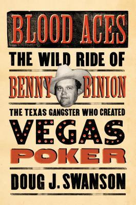 Blood Aces: The Wild Ride of Benny Binion, the Texas Gangster Who Created Vegas Poker (2014)