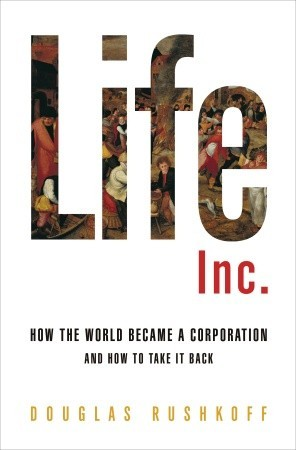 Life Inc.: How the World Became a Corporation and How to Take it Back (2009)