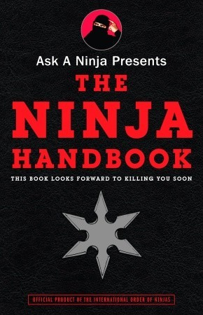 Ask a Ninja Presents The Ninja Handbook: This Book Looks Forward to Killing You Soon (2008)