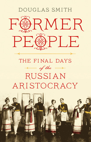 Former People: The Final Days of the Russian Aristocracy (2012)