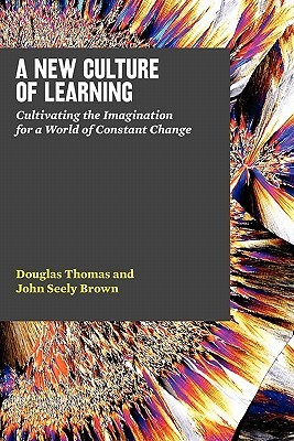 A New Culture of Learning: Cultivating the Imagination for a World of Constant Change