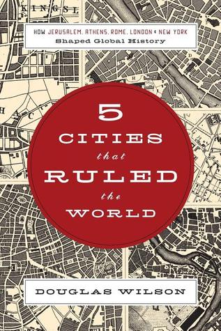 5 Cities That Ruled the World: How Jerusalem, Athens, Rome, London & New York Shaped Global History (2009)
