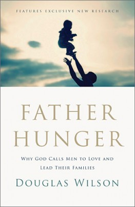 Father Hunger: Why God Calls Men to Love and Lead Their Families (2012)