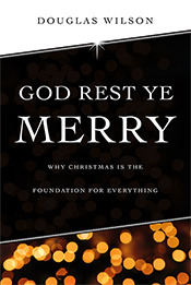 God Rest Ye Merry: Why Christmas Is the Foundation for Everything (2012)