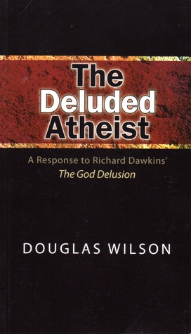 The Deluded Atheist: A Response To Richard Dawkins' The God Delusion (2008)