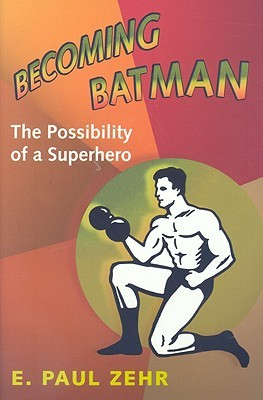 Becoming Batman: The Possibility of a Superhero (2008)
