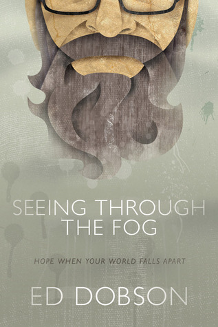 Seeing through the Fog: Hope When Your World Falls Apart (2012)