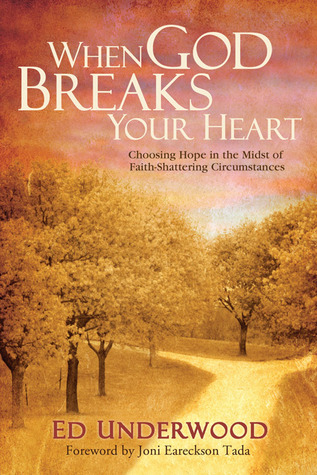 When God Breaks Your Heart: Choosing Hope in the Midst of Faith-Shattering Circumstances (2008)