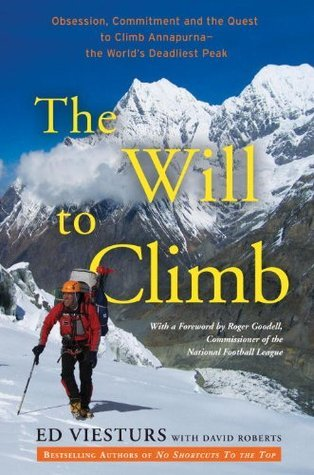 The Will to Climb: Obsession and Commitment and the Quest to Climb Annapurna--the World's Deadliest Peak (2011)