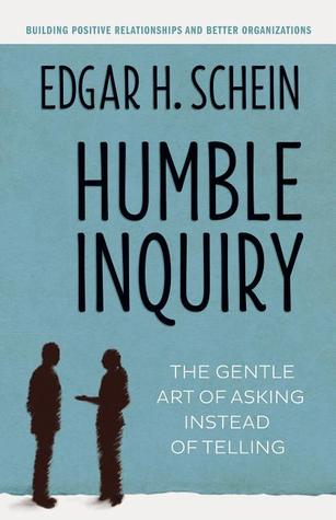 Humble Inquiry: The Gentle Art of Asking Instead of Telling (2013)