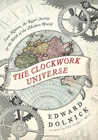 The Clockwork Universe: Isaac Newton, the Royal Society, and the Birth of the Modern World (2011)