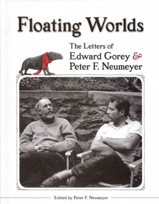 Floating Worlds: The Letters of Edward Gorey and Peter F. Neumeyer (2011)